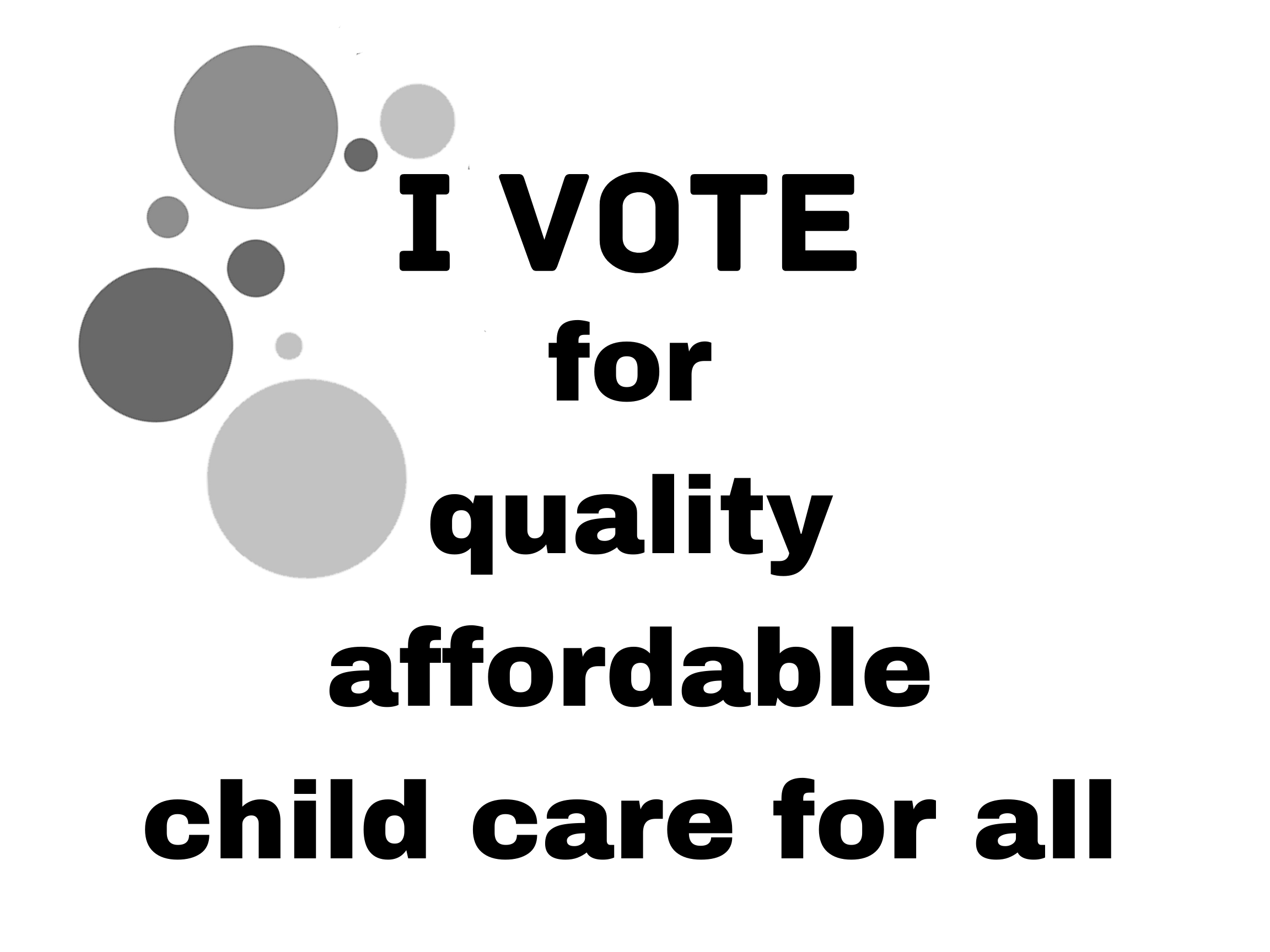 """black and white sign """"I vote for quality affordable child care for all"""""""